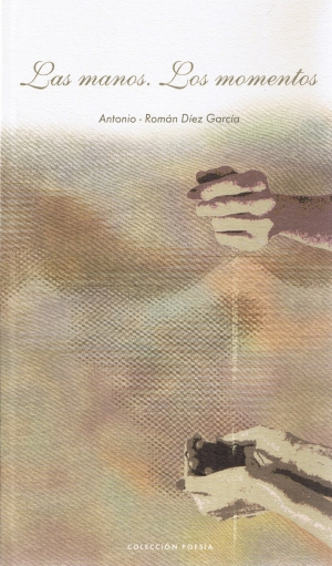 lLas manos. Los momentos. Antonio Román Diéz García. Colección poesía.