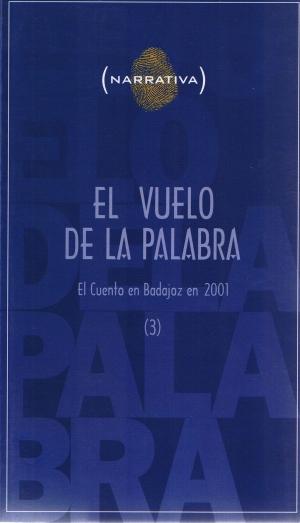 El vuelo de la palabra. El cuento en Badajoz en 2001. Narrativa