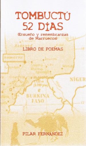 Tumbuctú 52 dias. Ensueño y remembranzas de Marruecos. Libro de poemas. Pilar Fernández.