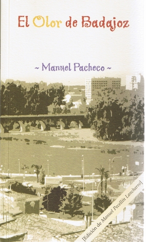 El olor de Badajoz. Manuel Pacheco. Edición de Manuel Pecellín Lancharro.