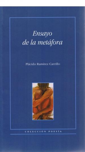 Ensayo de la metáfora. Plácido Ramirez Carrillo. Colección poesía.