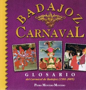 Carnaval Badajoz. Glosario del carnaval de Badajoz. (1981-2005). Pedro Montero Montero
