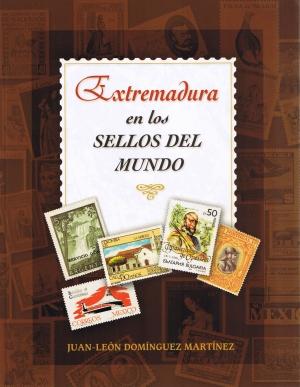 Extremadura en los sellos del mundo. Juán-León Domínguez Martínez. Servicio de publicaciones