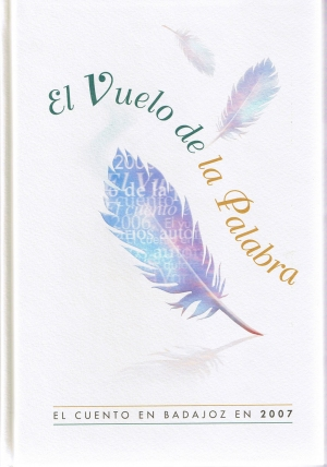 El vuelo de la palabra. El cuento en Badajoz en 2007.Servicio de publicaciones