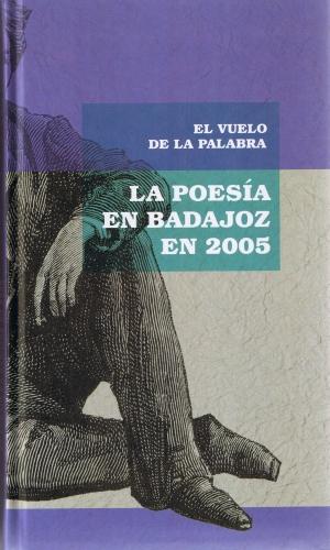 El vuelo de la palabra. La poesía en Badajoz en 2005. Servicio de publicaciones