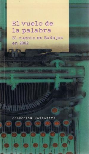El vuelo de la palabra. El cuento en Badajoz en 2002. Servicio de publicaciones.