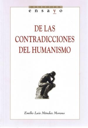 De las contradicciones del humanismo. Emilio Luís Méndez Moreno. Colección ensayo