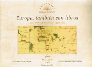 Europa, también con libros  (cien títulos de temas luso-españoles) Exposición bibliográfica. Ayuntamiento de Badajoz. Unión de bibliófilos extremeños. Feria del libro 2002.