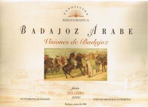 Badajoz árabe. Visiones de Badajoz. Feria del libro 2000. Ayuntamiento de Badajoz. Unión de bibliófilos extremeños.