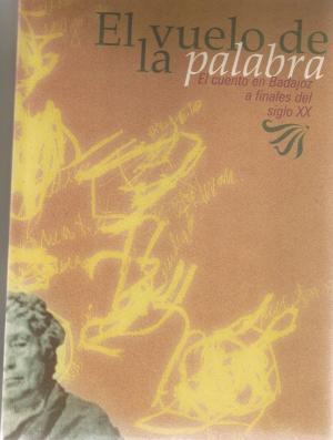 El vuelo de la palabra. El cuento en Badajoz a finales del siglo XX.