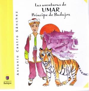 Las aventuras de Umar Príncipe de Badajoz. Antonio Castro Sánchez. XXII  Feria del libro de Badajoz.
