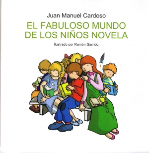 El fabuloso mundo de los niños novela. Juan Manuel Cardoso. Ilustrado por Ramón Garrido.