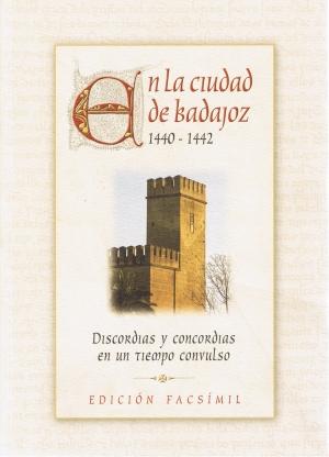 En la ciudad de Badajoz. 1440-1442. Discordias y concordias en un tiempo convulso. Edición facsímil